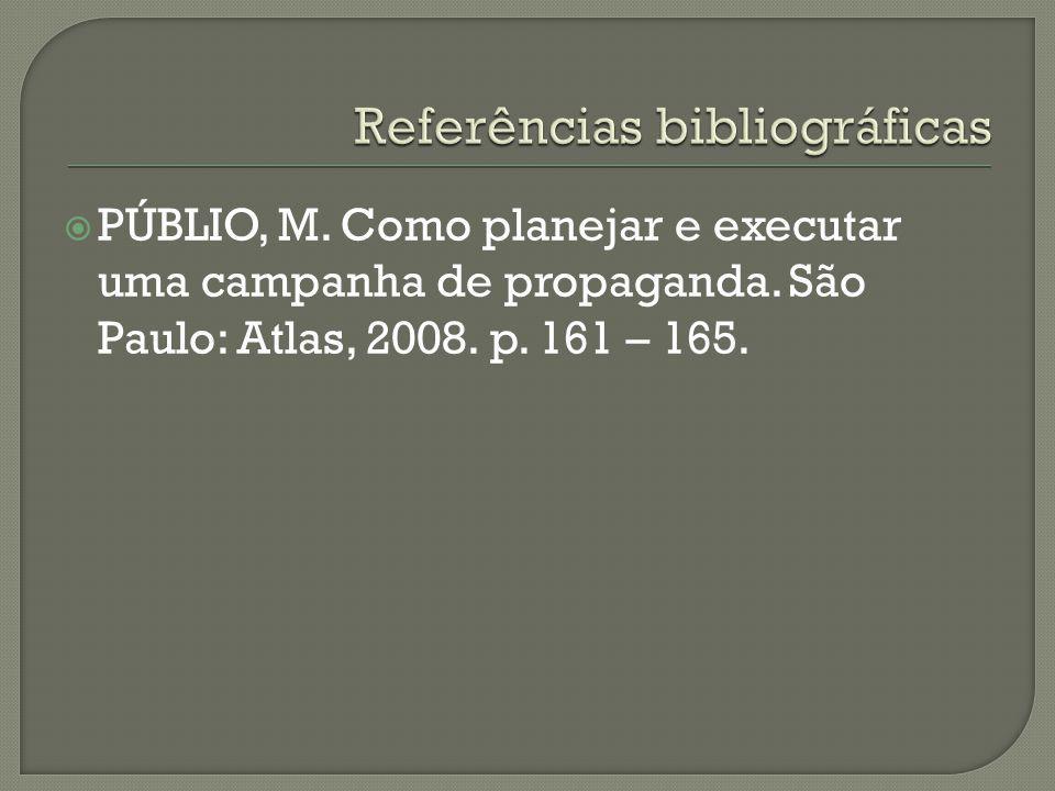PÚBLIO, M. Como planejar e executar uma campanha de propaganda. São Paulo: Atlas, 2008. p. 161 – 165.