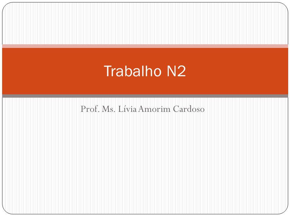 Prof. Ms. Lívia Amorim Cardoso Trabalho N2