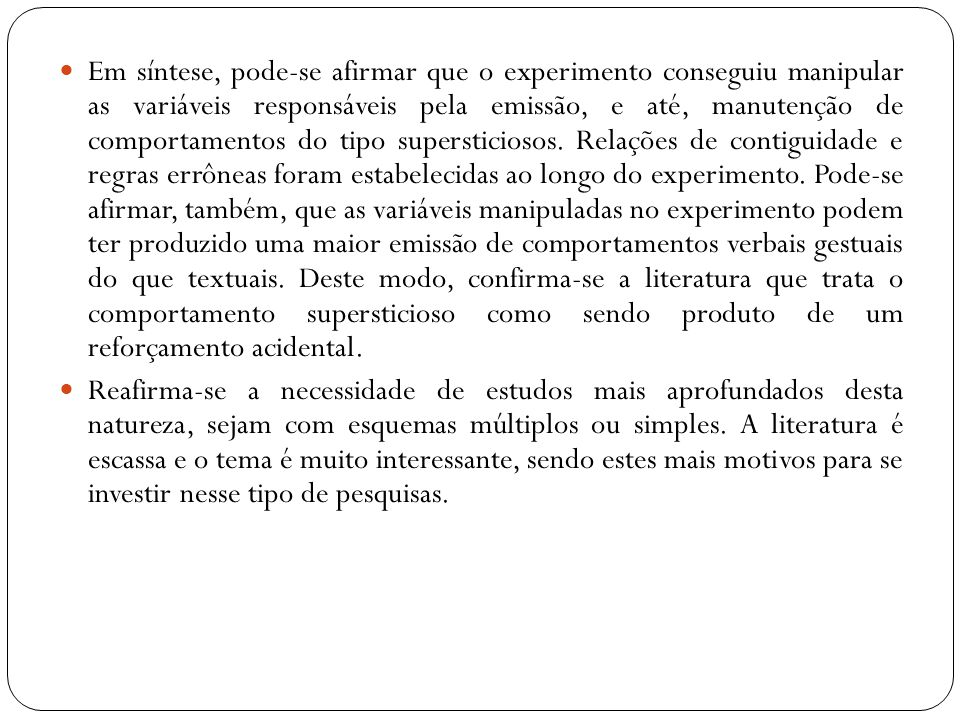Em síntese, pode-se afirmar que o experimento conseguiu manipular as variáveis responsáveis pela emissão, e até, manutenção de comportamentos do tipo