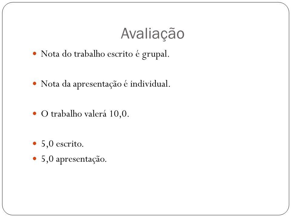 Avaliação Nota do trabalho escrito é grupal. Nota da apresentação é individual. O trabalho valerá 10,0. 5,0 escrito. 5,0 apresentação.