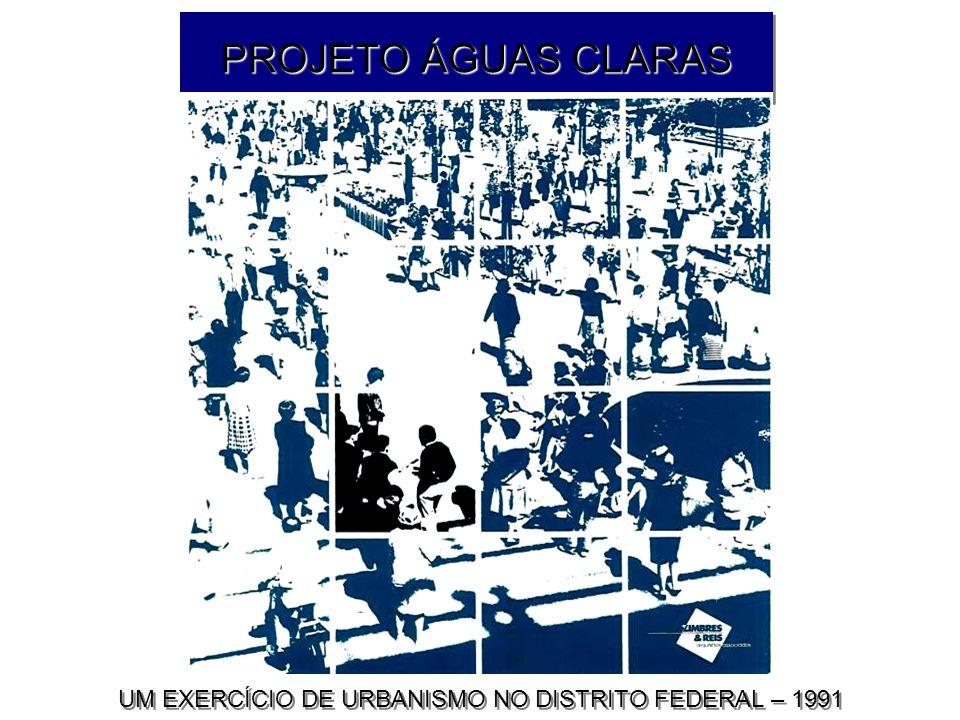 PROJETO ÁGUAS CLARAS UM EXERCÍCIO DE URBANISMO NO DISTRITO FEDERAL – 1991