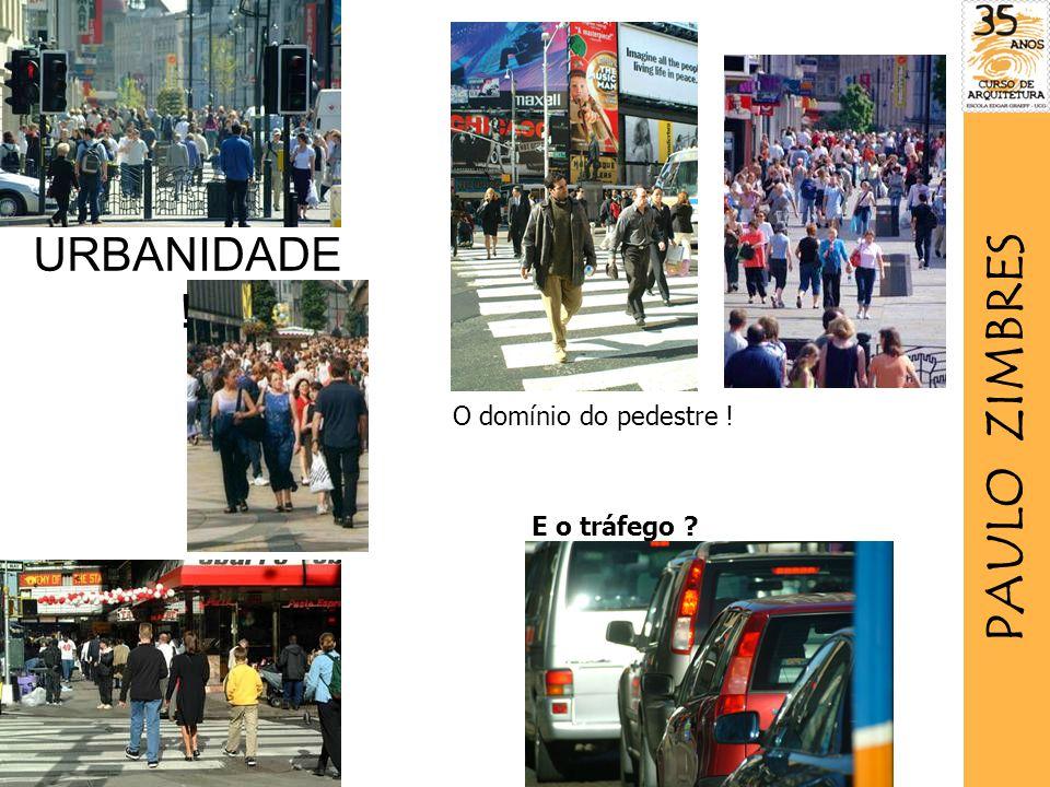 URBANIDADE ! O domínio do pedestre ! E o tráfego ? PAULO ZIMBRES