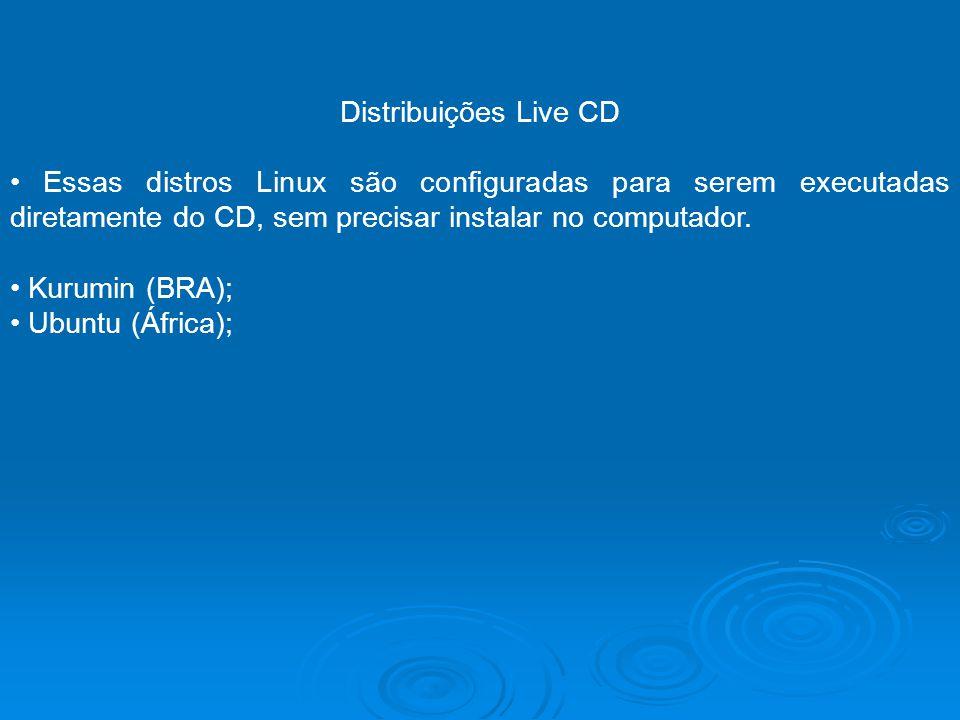 Distribuições Live CD Essas distros Linux são configuradas para serem executadas diretamente do CD, sem precisar instalar no computador. Kurumin (BRA)