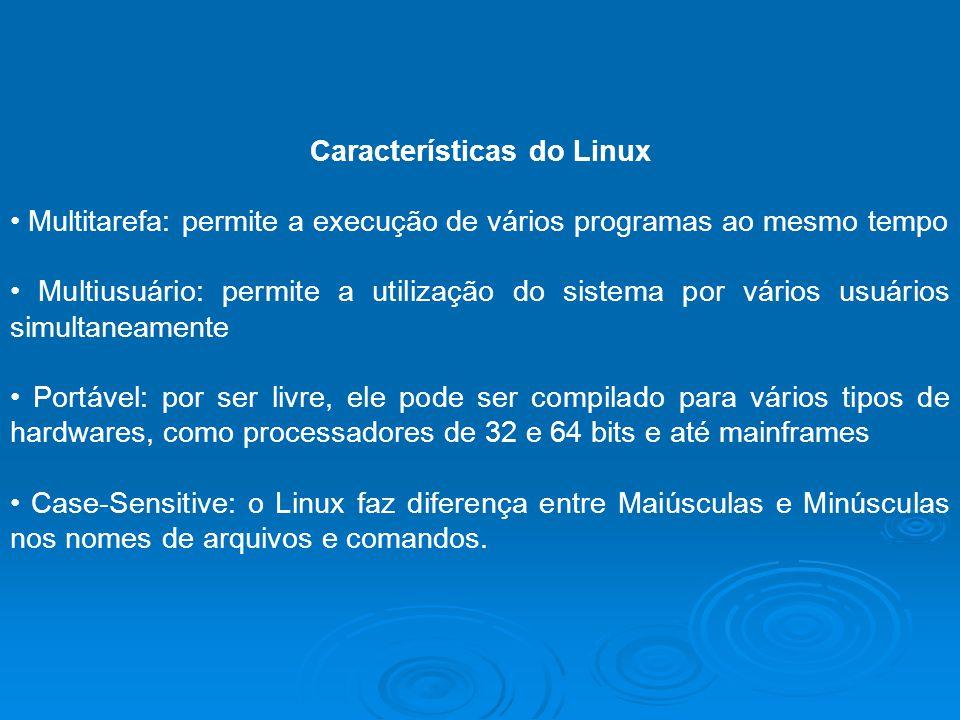 Características do Linux Multitarefa: permite a execução de vários programas ao mesmo tempo Multiusuário: permite a utilização do sistema por vários u