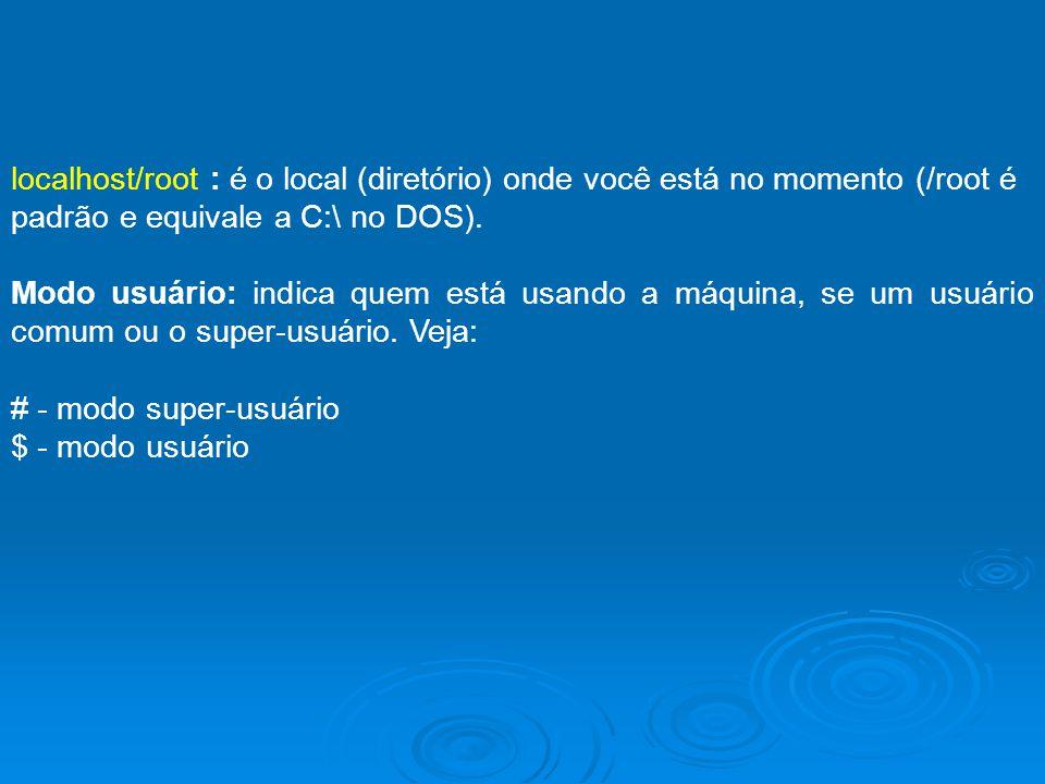 localhost/root : é o local (diretório) onde você está no momento (/root é padrão e equivale a C:\ no DOS). Modo usuário: indica quem está usando a máq