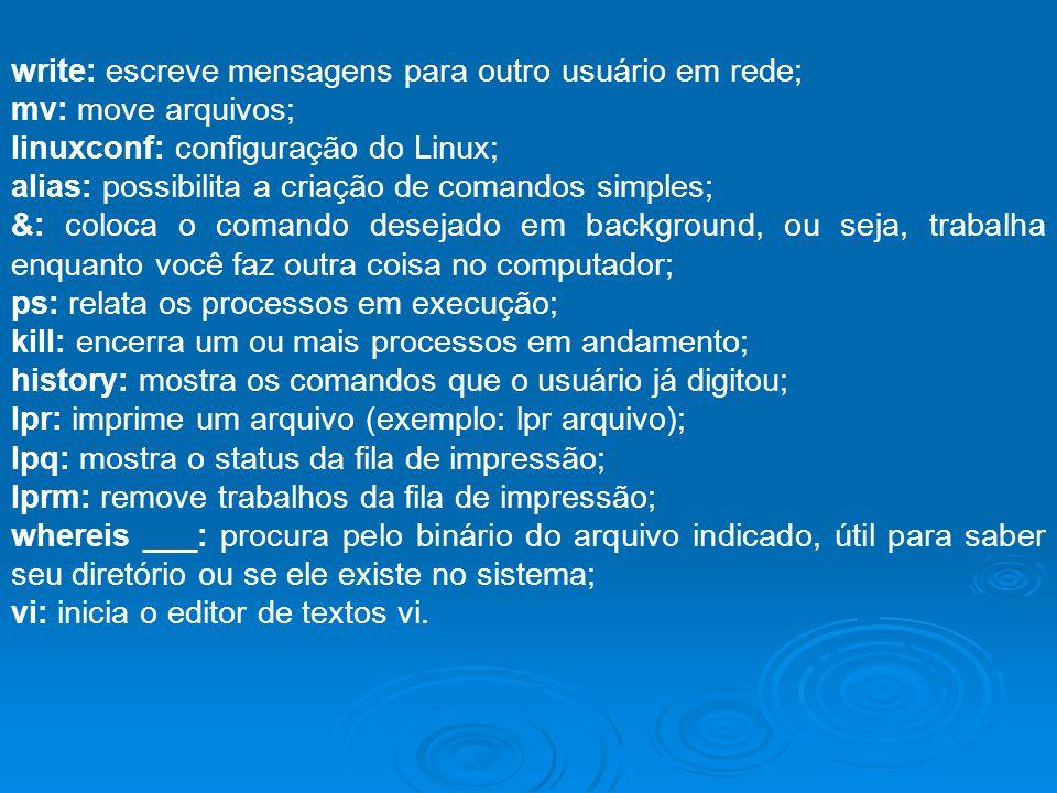 write: escreve mensagens para outro usuário em rede; mv: move arquivos; linuxconf: configuração do Linux; alias: possibilita a criação de comandos sim