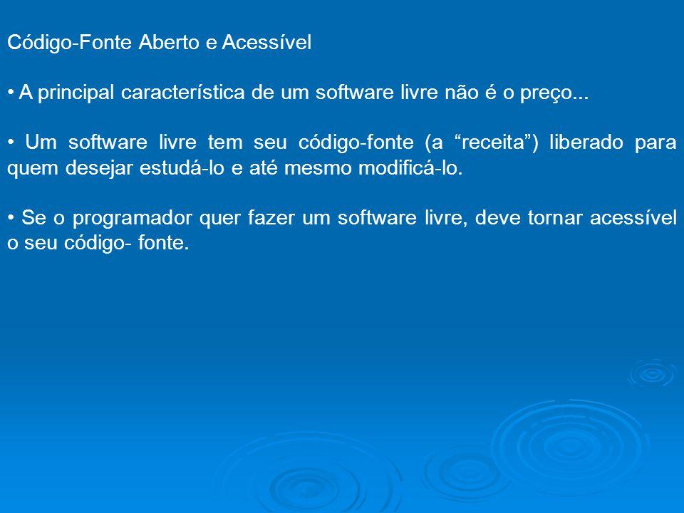 Código-Fonte Aberto e Acessível A principal característica de um software livre não é o preço... Um software livre tem seu código-fonte (a receita) li