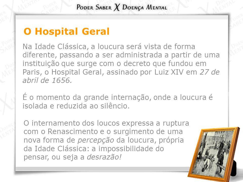 O Hospital Geral Na Idade Clássica, a loucura será vista de forma diferente, passando a ser administrada a partir de uma instituição que surge com o d