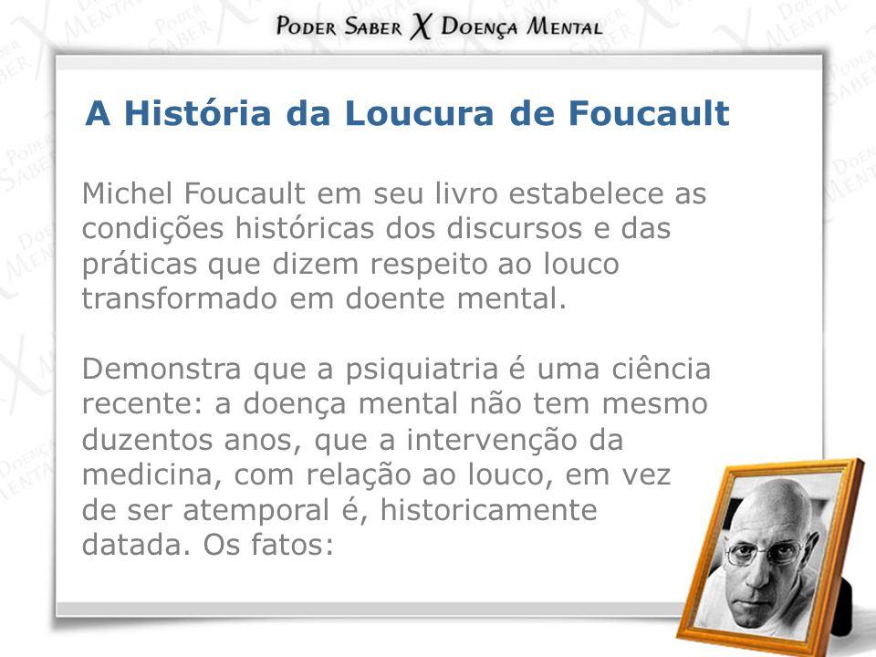 A História da Loucura de Foucault Michel Foucault em seu livro estabelece as condições históricas dos discursos e das práticas que dizem respeito ao l
