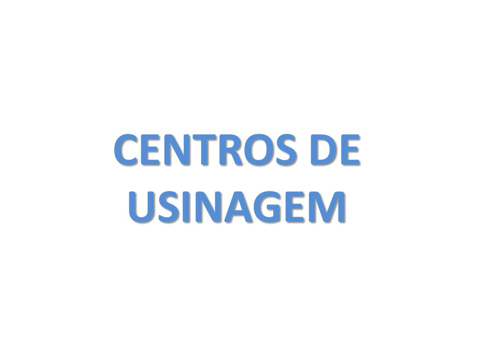 CENTROS DE USINAGEM