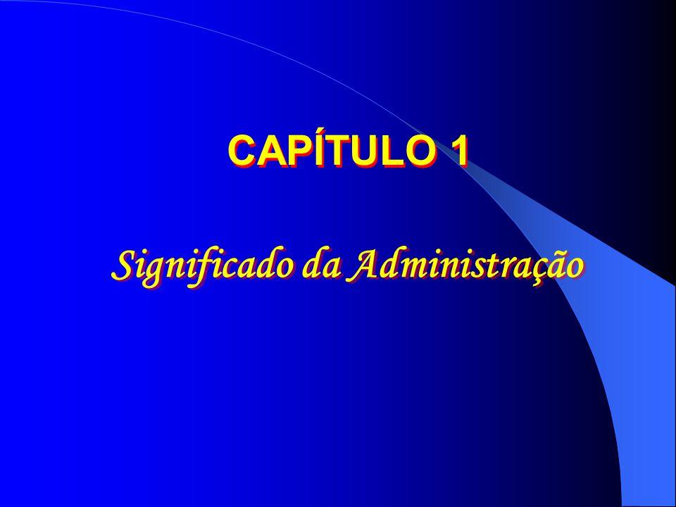 Significado da Administração CAPÍTULO 1
