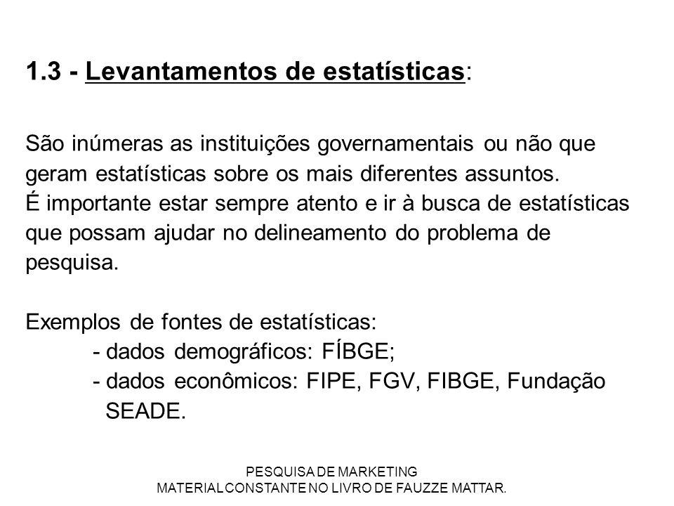 1.3 - Levantamentos de estatísticas: São inúmeras as instituições governamentais ou não que geram estatísticas sobre os mais diferentes assuntos. É im