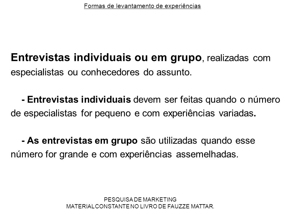 Formas de levantamento de experiências Entrevistas individuais ou em grupo, realizadas com especialistas ou conhecedores do assunto. - Entrevistas ind