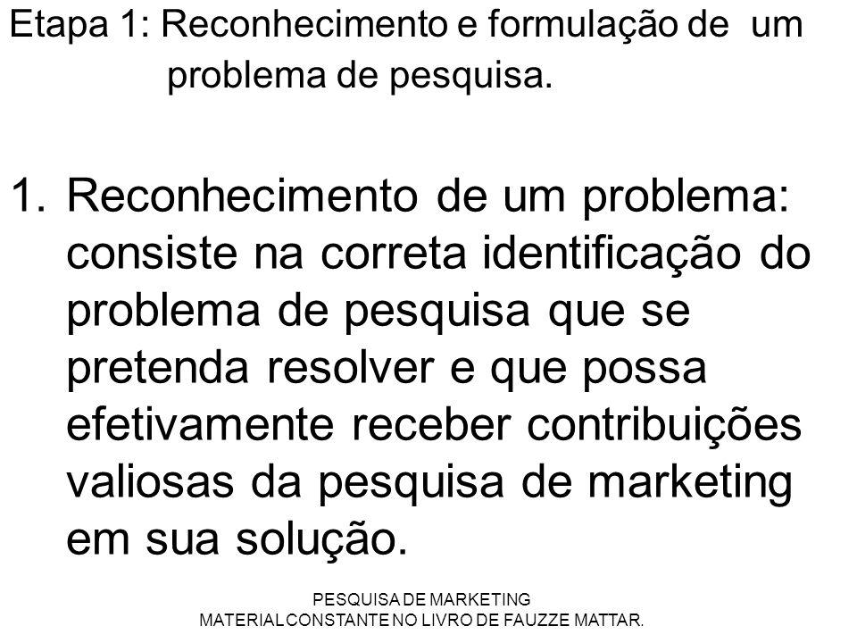 1.Reconhecimento de um problema: consiste na correta identificação do problema de pesquisa que se pretenda resolver e que possa efetivamente receber c