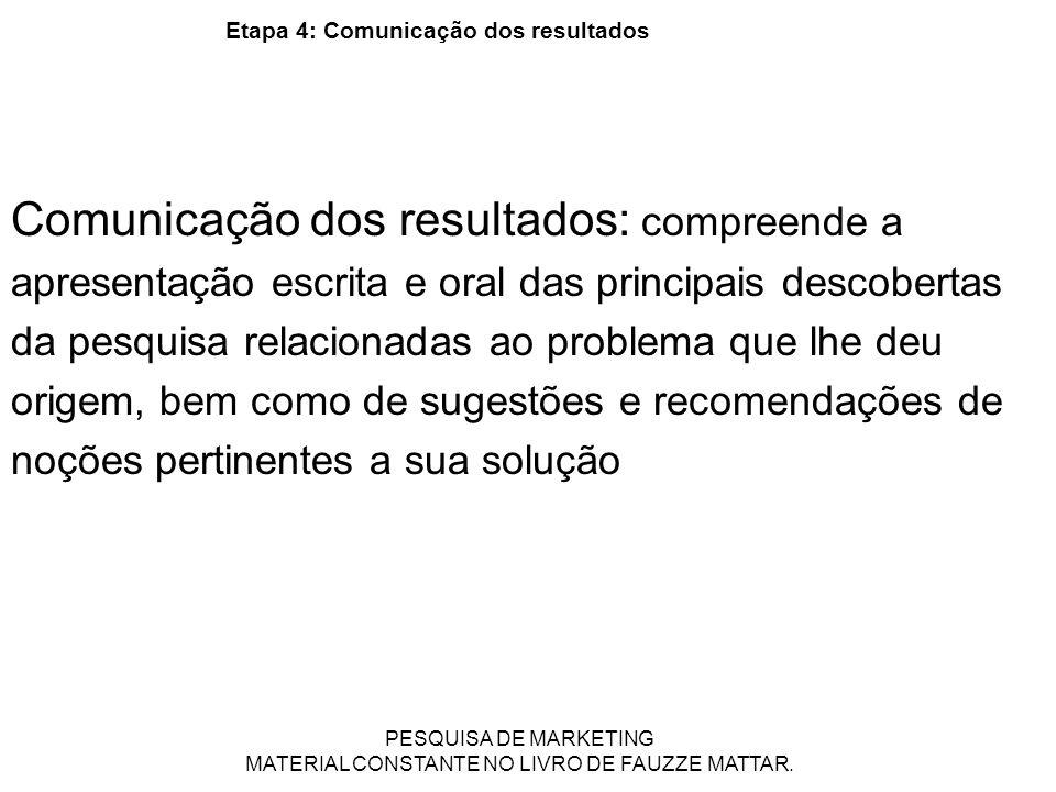 Etapa 4: Comunicação dos resultados Comunicação dos resultados: compreende a apresentação escrita e oral das principais descobertas da pesquisa relaci