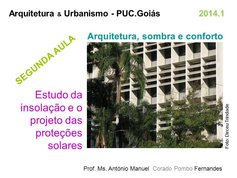 Estudo da insolação e o projeto das proteções solares Prof. Ms. António Manuel Corado Pombo Fernandes Arquitetura, sombra e conforto Arquitetura & Urb