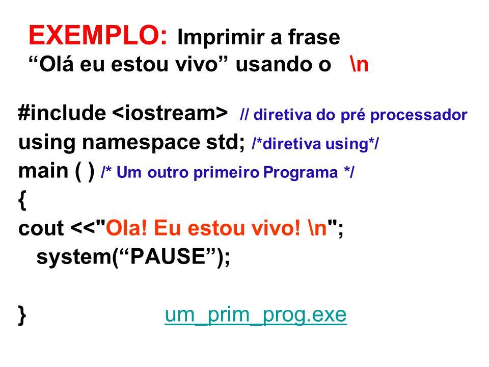 #include // diretiva do pré processador using namespace std; /*diretiva using*/ main ( ) /* Um outro primeiro Programa */ { cout << Ola.
