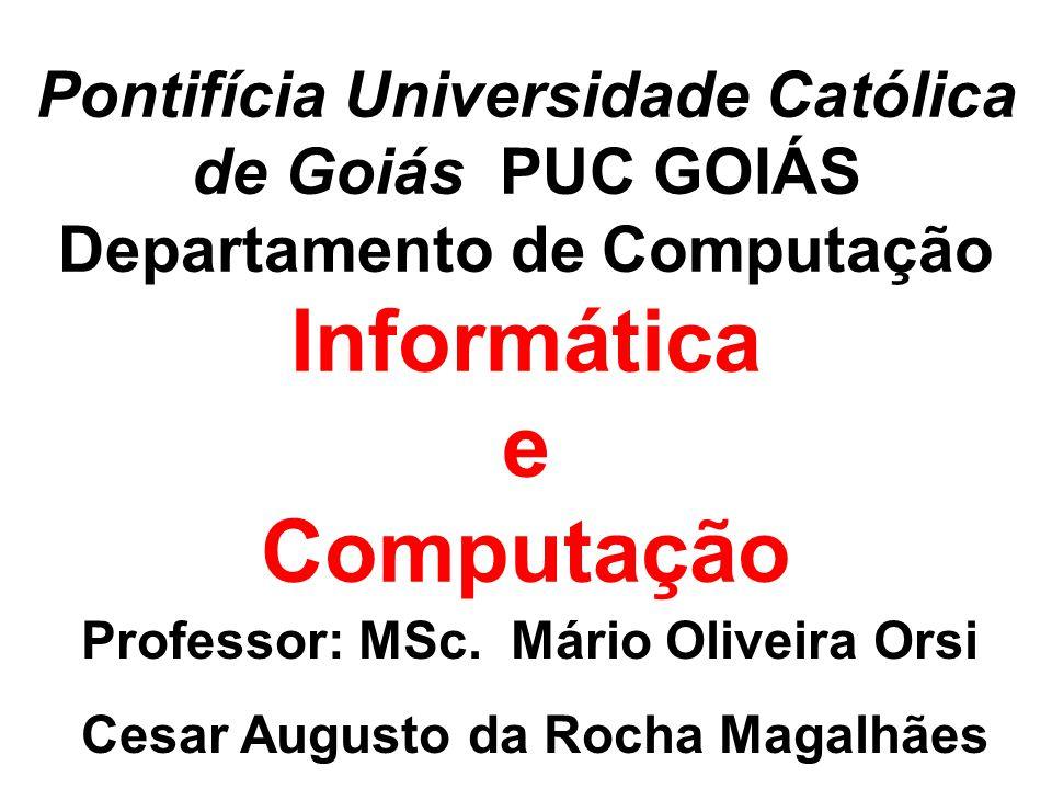 Pontifícia Universidade Católica de Goiás PUC GOIÁS Departamento de Computação Informática e Computação Professor: MSc.