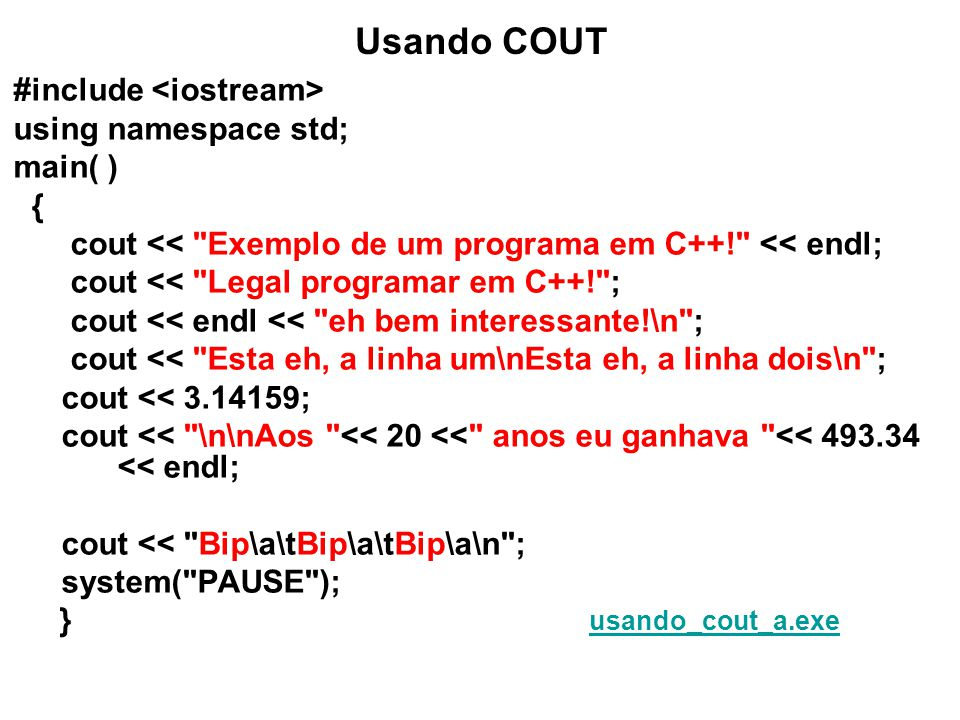 Usando COUT #include using namespace std; main( ) { cout <<