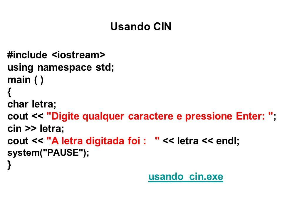 Usando CIN #include using namespace std; main ( ) { char letra; cout << Digite qualquer caractere e pressione Enter: ; cin >> letra; cout << A letra digitada foi : << letra << endl; system( PAUSE ); } usando_cin.exe