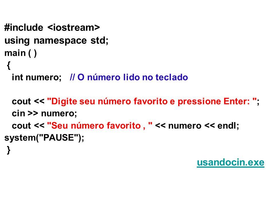 #include using namespace std; main ( ) { int numero; // O número lido no teclado cout << Digite seu número favorito e pressione Enter: ; cin >> numero; cout << Seu número favorito << numero << endl; system( PAUSE ); } usandocin.exe