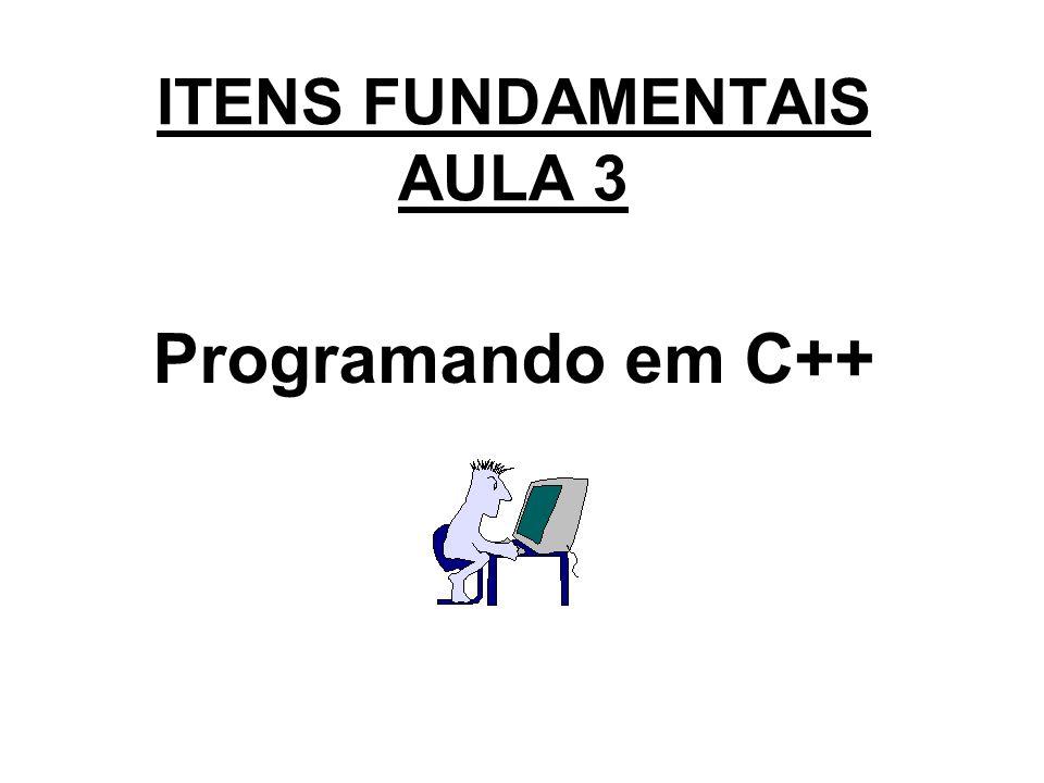 Programando em C++ ITENS FUNDAMENTAIS AULA 3