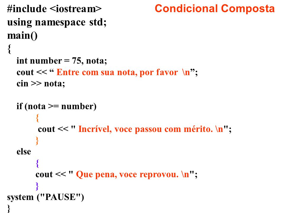 #include Condicional Composta using namespace std; main() { int number = 75, nota; cout > nota; if (nota >= number) { cout <<