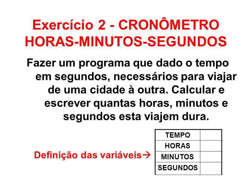 Exercício 2 - CRONÔMETRO HORAS-MINUTOS-SEGUNDOS Fazer um programa que dado o tempo em segundos, necessários para viajar de uma cidade à outra. Calcula