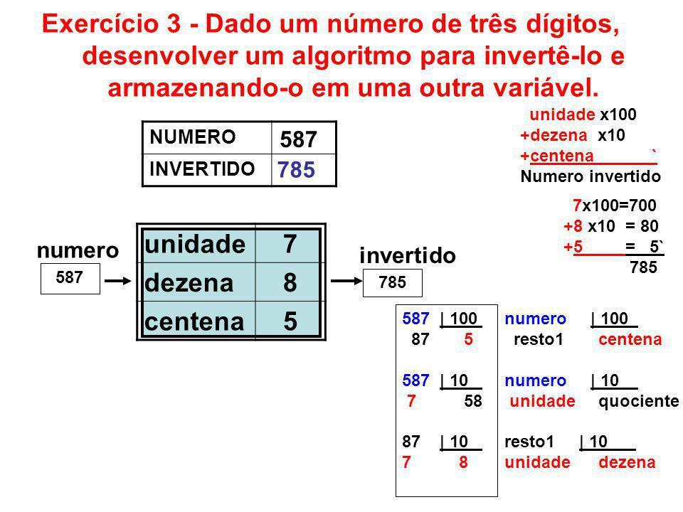 Exercício 3 - Dado um número de três dígitos, desenvolver um algoritmo para invertê-lo e armazenando-o em uma outra variável. 785 numero 587 invertido