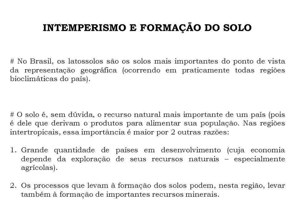 INTEMPERISMO E FORMAÇÃO DO SOLO # No Brasil, os latossolos são os solos mais importantes do ponto de vista da representação geográfica (ocorrendo em p
