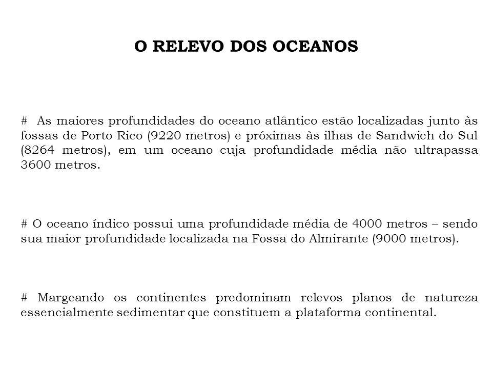 O RELEVO DOS OCEANOS # As maiores profundidades do oceano atlântico estão localizadas junto às fossas de Porto Rico (9220 metros) e próximas às ilhas