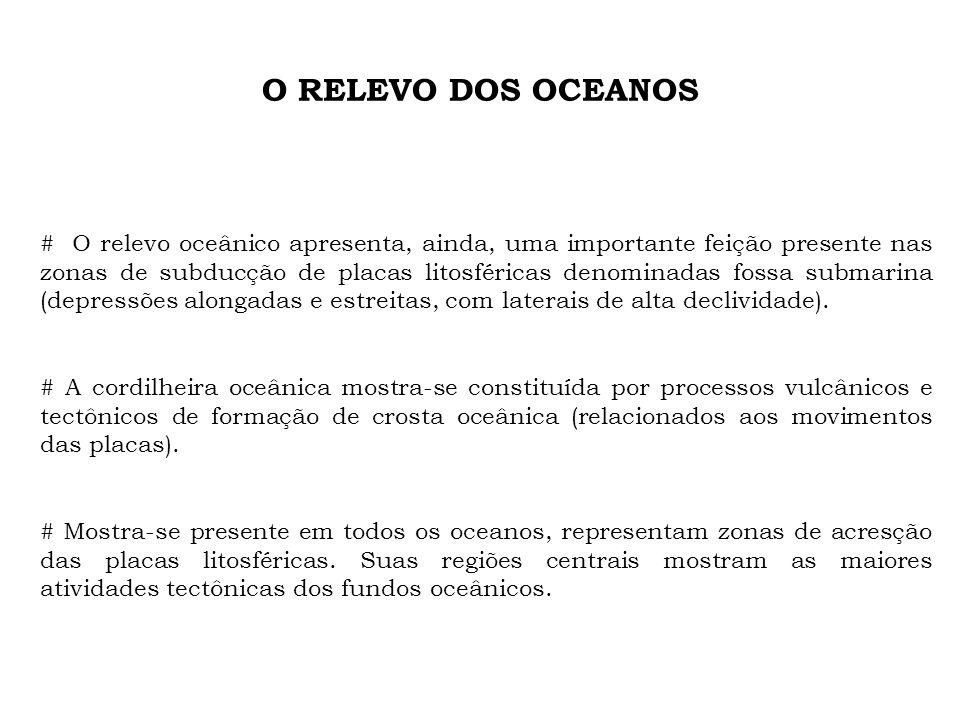 O RELEVO DOS OCEANOS # O relevo oceânico apresenta, ainda, uma importante feição presente nas zonas de subducção de placas litosféricas denominadas fo