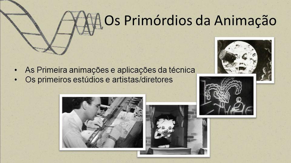 Os Primórdios da Animação As Primeira animações e aplicações da técnica Os primeiros estúdios e artistas/diretores