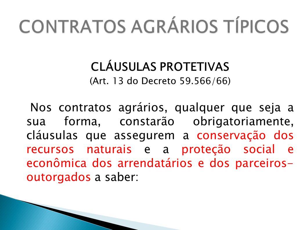 CLÁUSULAS PROTETIVAS (Art. 13 do Decreto 59.566/66) Nos contratos agrários, qualquer que seja a sua forma, constarão obrigatoriamente, cláusulas que a