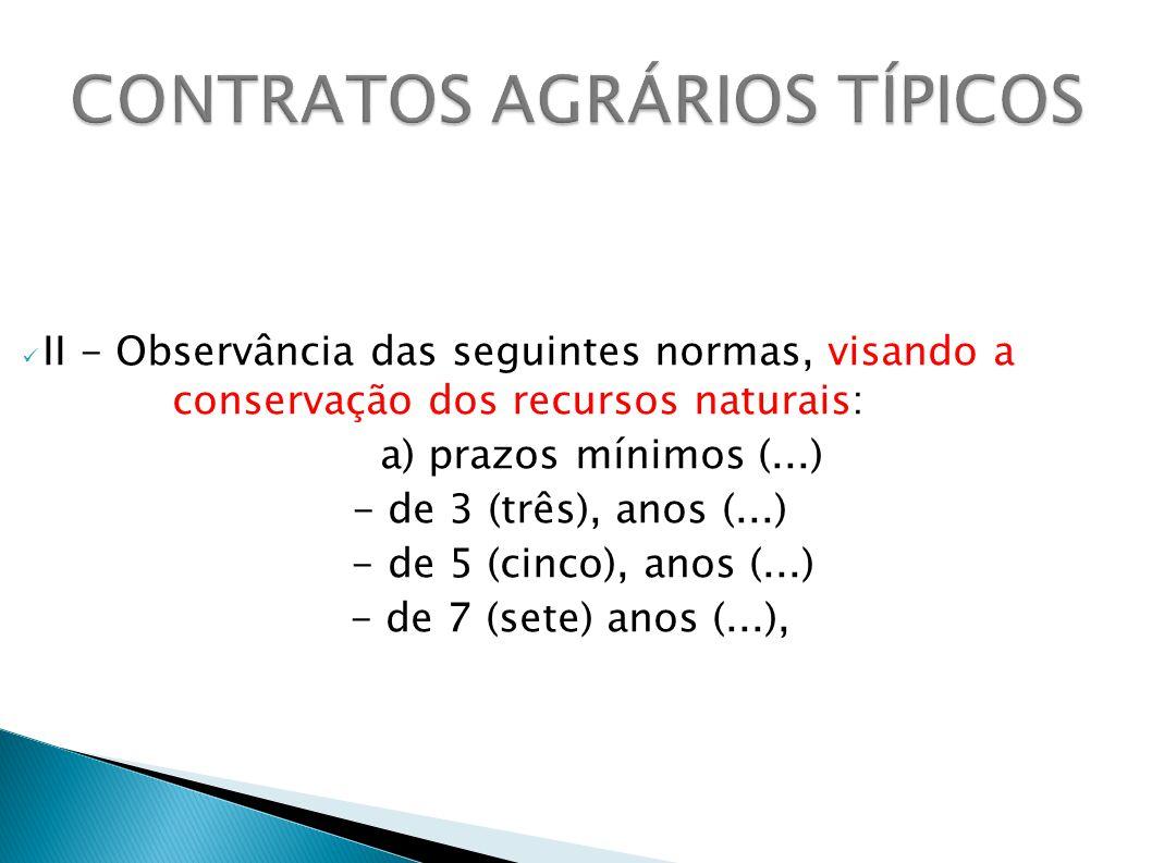 II - Observância das seguintes normas, visando a conservação dos recursos naturais: a) prazos mínimos (...) - de 3 (três), anos (...) - de 5 (cinco), anos (...) - de 7 (sete) anos (...),
