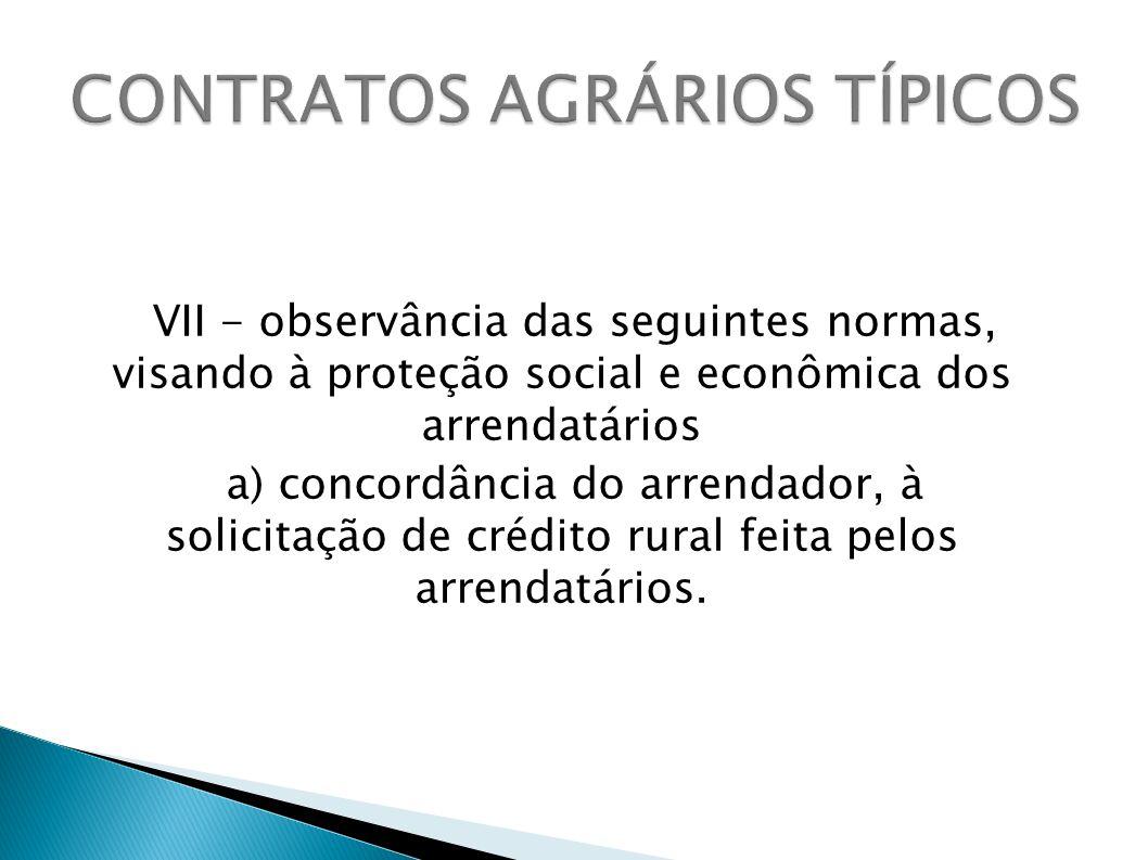 VII - observância das seguintes normas, visando à proteção social e econômica dos arrendatários a) concordância do arrendador, à solicitação de crédit