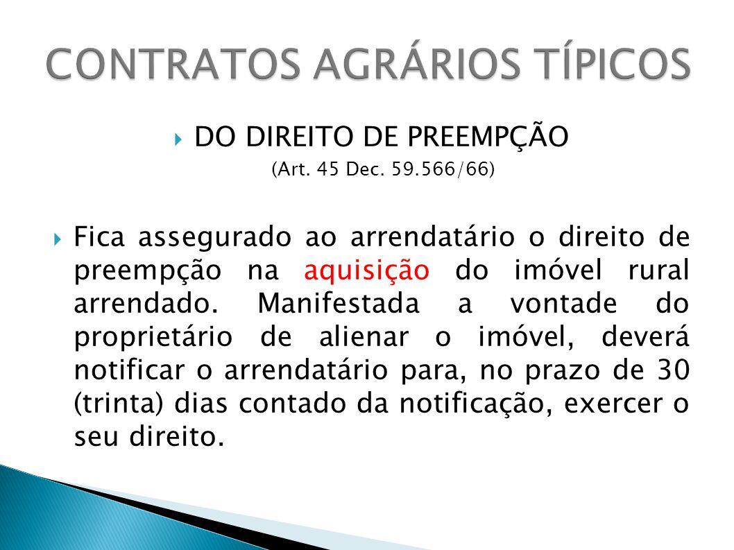 DO DIREITO DE PREEMPÇÃO (Art. 45 Dec. 59.566/66) Fica assegurado ao arrendatário o direito de preempção na aquisição do imóvel rural arrendado. Manife