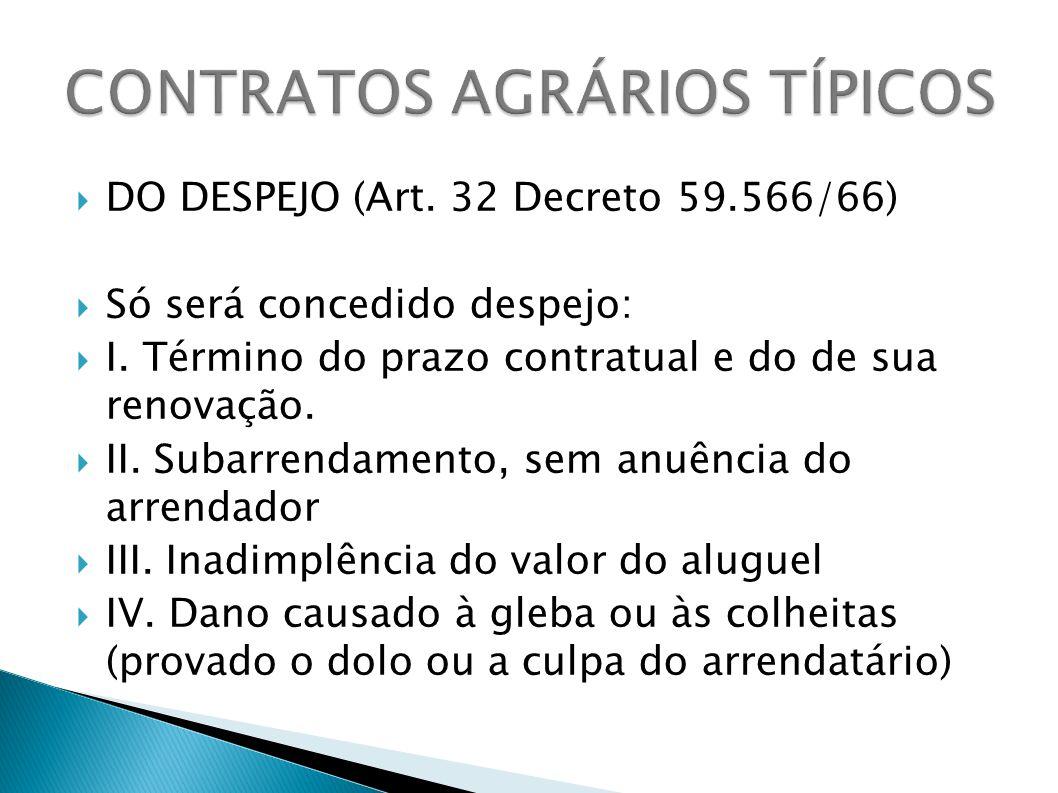 DO DESPEJO (Art. 32 Decreto 59.566/66) Só será concedido despejo: I. Término do prazo contratual e do de sua renovação. II. Subarrendamento, sem anuên