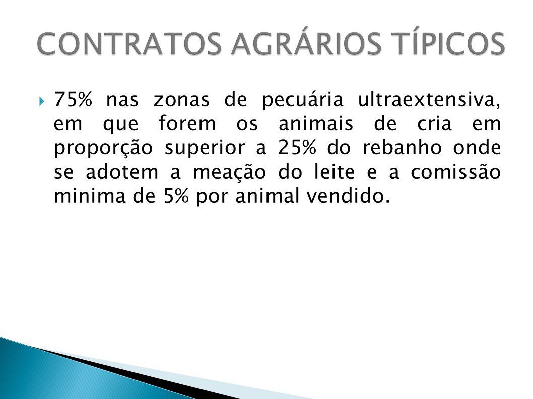 75% nas zonas de pecuária ultraextensiva, em que forem os animais de cria em proporção superior a 25% do rebanho onde se adotem a meação do leite e a comissão minima de 5% por animal vendido.