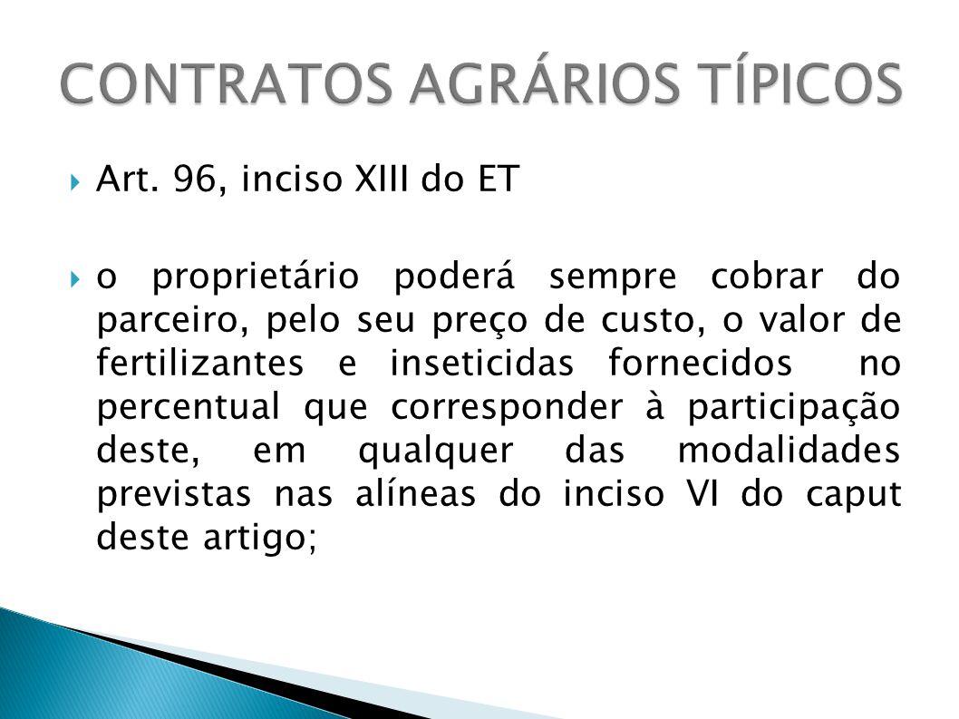Art. 96, inciso XIII do ET o proprietário poderá sempre cobrar do parceiro, pelo seu preço de custo, o valor de fertilizantes e inseticidas fornecidos