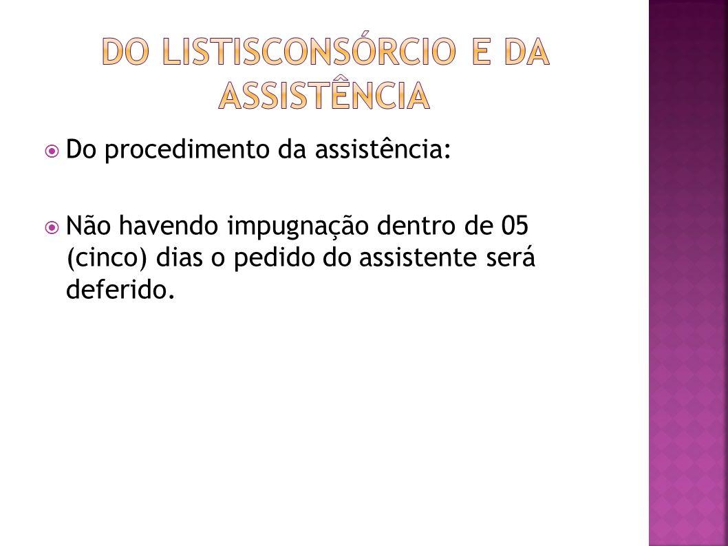Do procedimento da assistência: Não havendo impugnação dentro de 05 (cinco) dias o pedido do assistente será deferido.