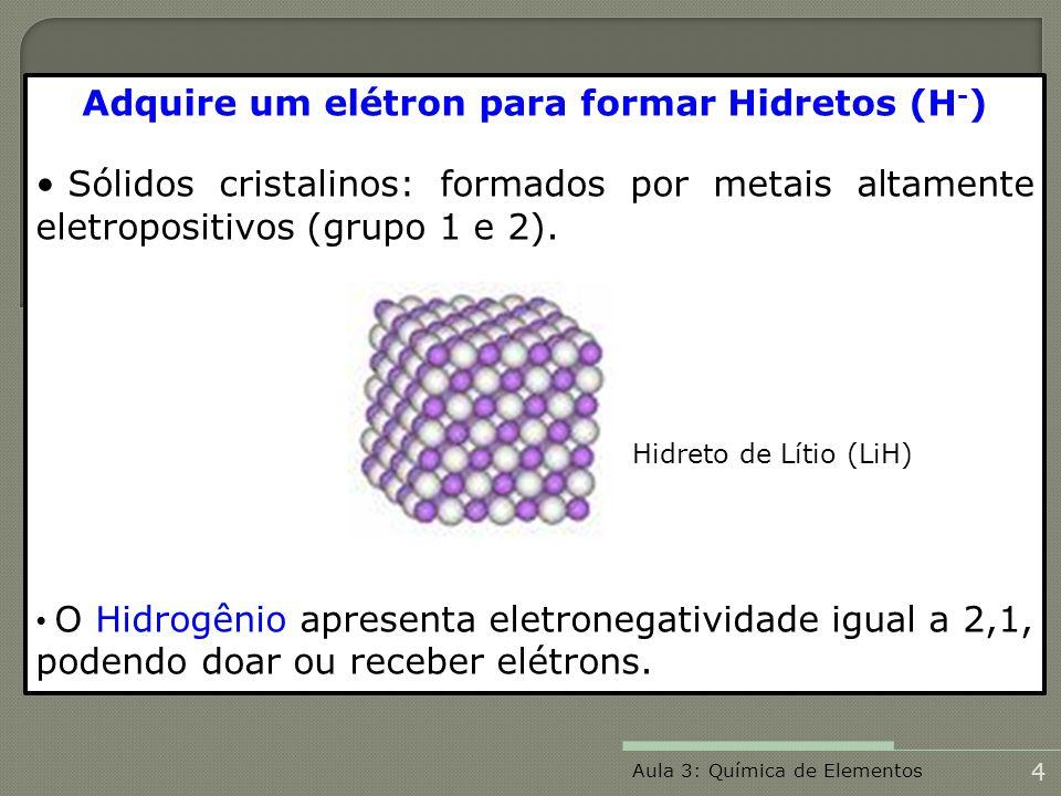 Isótopos de Hidrogênio 99,98% (H 1 1 ) 0,0156% (H 1 2 ) 0,0044% (H 1 3 ) Aula 3: Química de Elementos 5 (H)(D)(T)