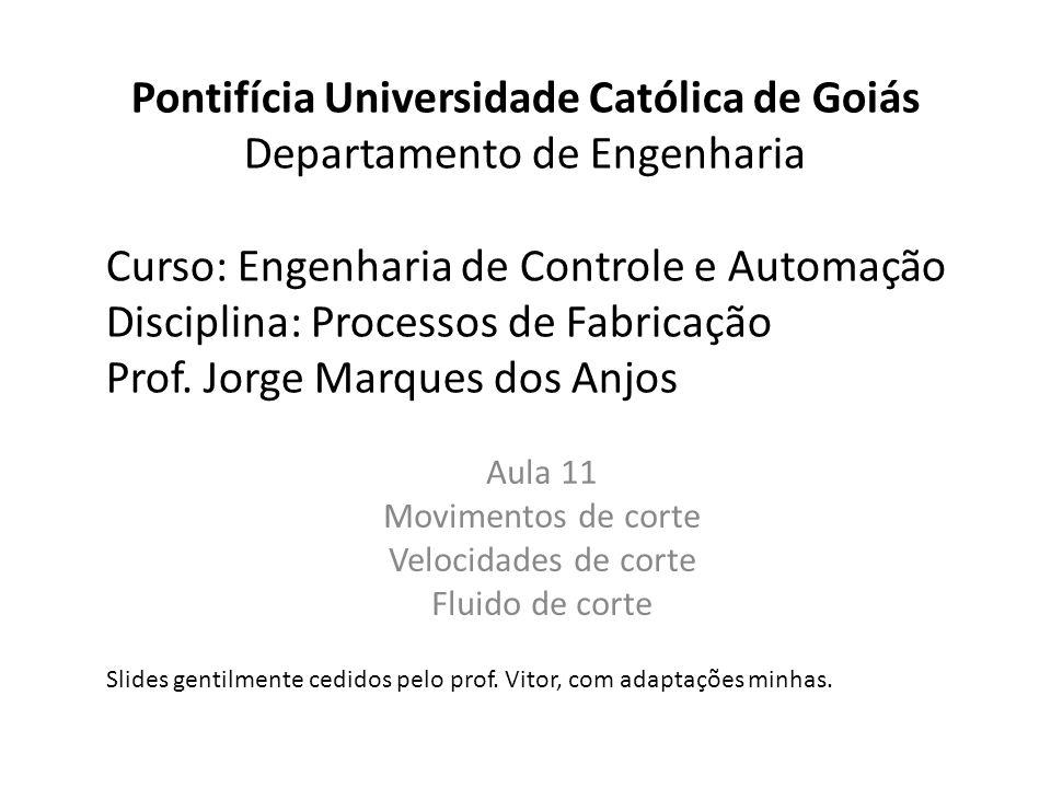 Pontifícia Universidade Católica de Goiás Departamento de Engenharia Curso: Engenharia de Controle e Automação Disciplina: Processos de Fabricação Prof.