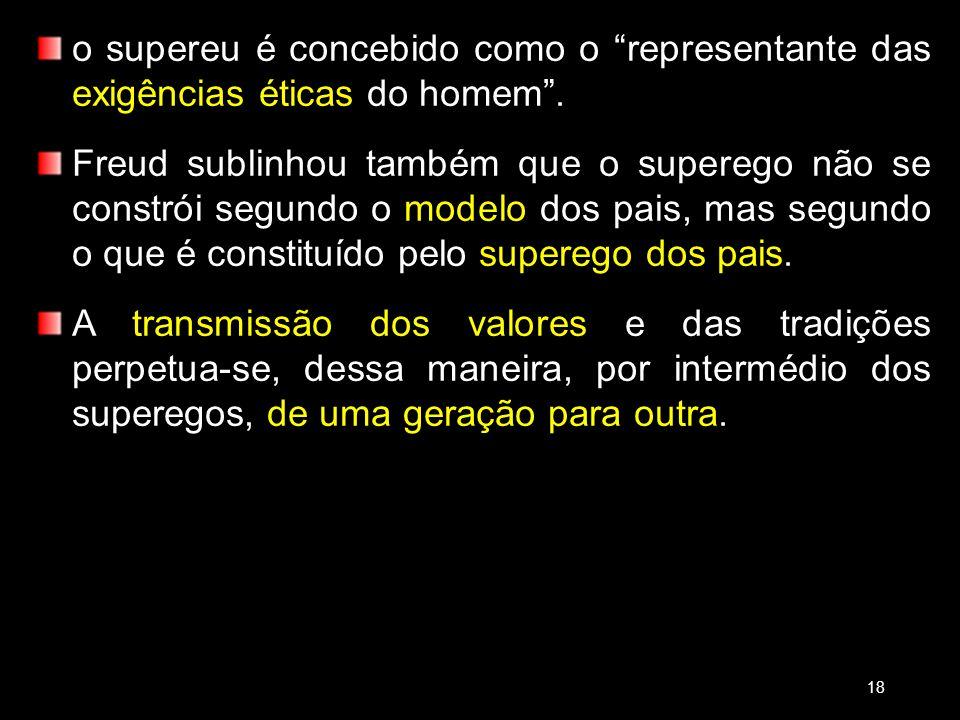 o supereu é concebido como o representante das exigências éticas do homem. Freud sublinhou também que o superego não se constrói segundo o modelo dos