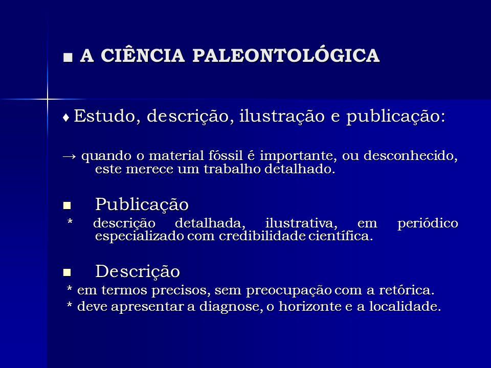 A CIÊNCIA PALEONTOLÓGICA A CIÊNCIA PALEONTOLÓGICA Conjunto de circunstâncias que viabilizam a fossilização: Conjunto de circunstâncias que viabilizam a fossilização: * a natureza do organismo.