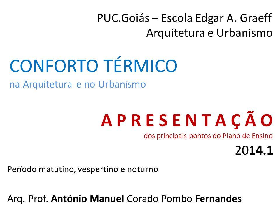 CONFORTO TÉRMICO na Arquitetura e no Urbanismo A P R E S E N T A Ç Ã O dos principais pontos do Plano de Ensino Arq. Prof. António Manuel Corado Pombo