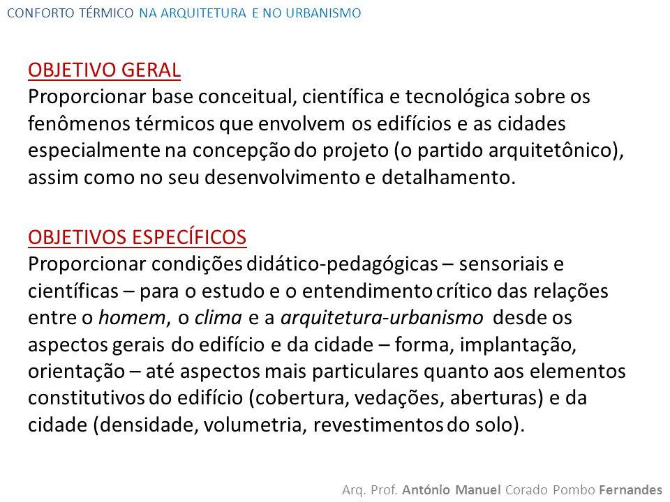 CONFORTO TÉRMICO NA ARQUITETURA E NO URBANISMO Arq. Prof. António Manuel Corado Pombo Fernandes OBJETIVO GERAL Proporcionar base conceitual, científic