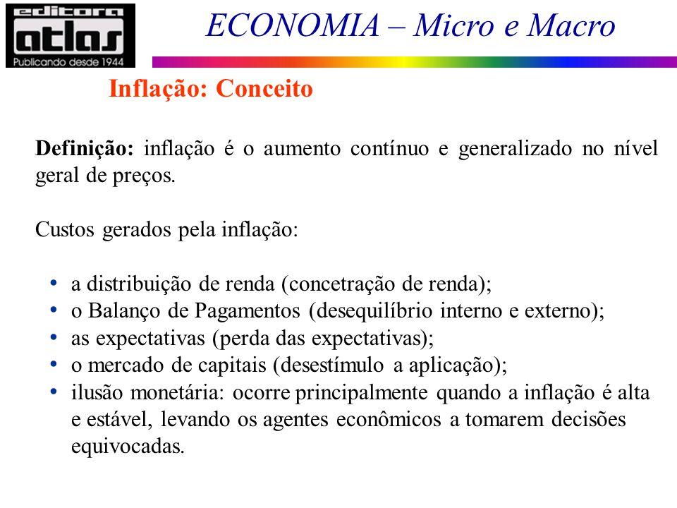 ECONOMIA – Micro e Macro 114 Definição: inflação é o aumento contínuo e generalizado no nível geral de preços. Custos gerados pela inflação: a distrib