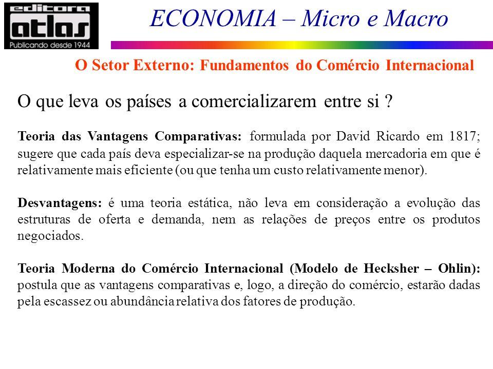 ECONOMIA – Micro e Macro 130 O que leva os países a comercializarem entre si ? Teoria das Vantagens Comparativas: formulada por David Ricardo em 1817;