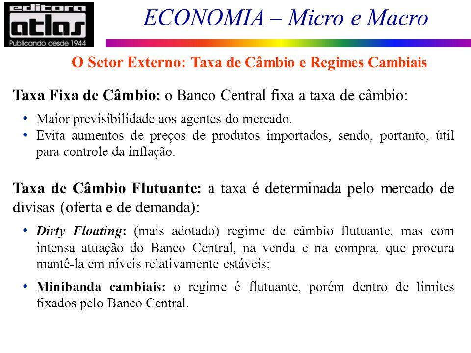 ECONOMIA – Micro e Macro 133 Taxa Fixa de Câmbio: o Banco Central fixa a taxa de câmbio: Maior previsibilidade aos agentes do mercado. Evita aumentos